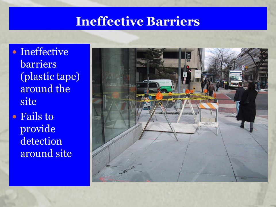 Ineffective Barriers Ineffective barriers (plastic tape) around the site Fails to provide detection around site