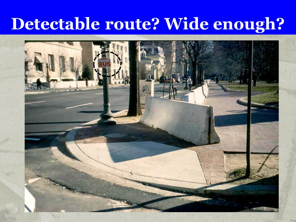 Detectable route? Wide enough?