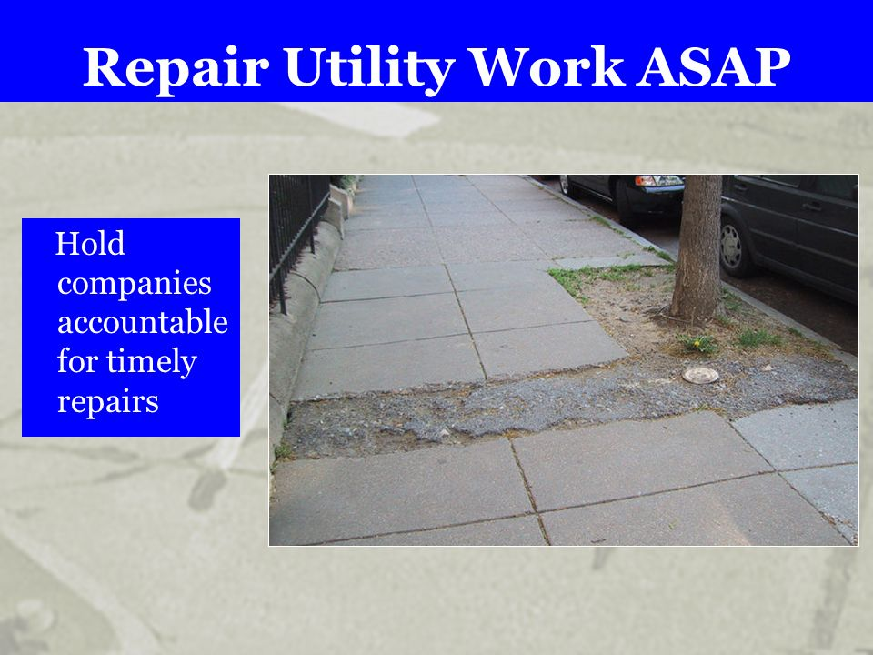 Repair Utility Work ASAP Hold companies accountable for timely repairs