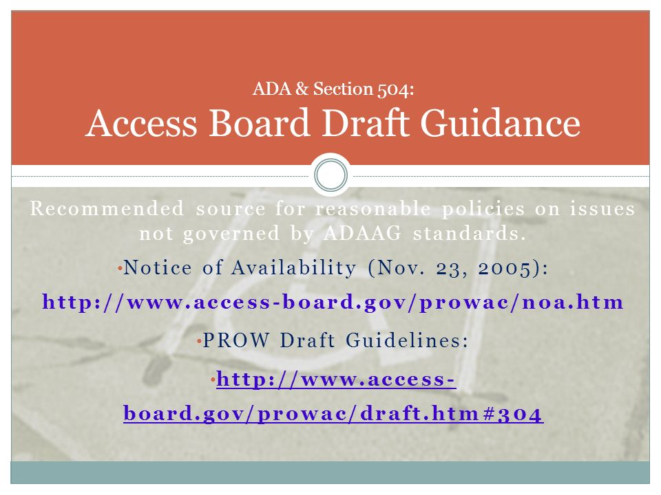 Recommended source for reasonable policies on issues not governed by ADAAG standards. Notice of Availability (Nov. 23, 2005): http://www.access-board.