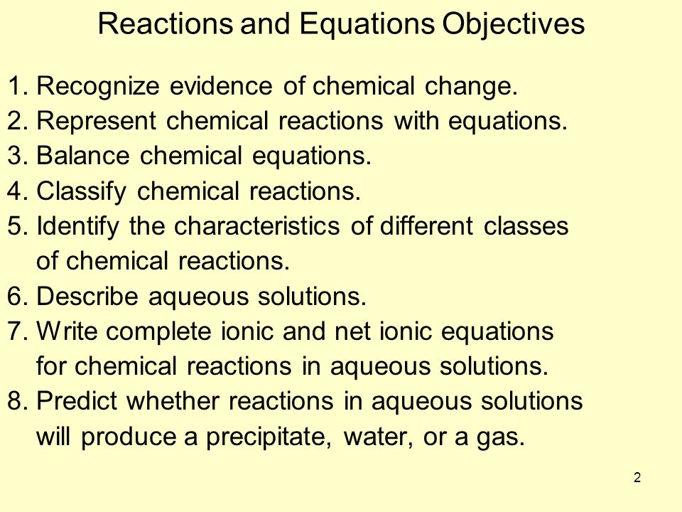 Reactions and Equations Objectives 1. Recognize evidence of chemical change. 2. Represent chemical reactions with equations. 3. Balance chemical equat