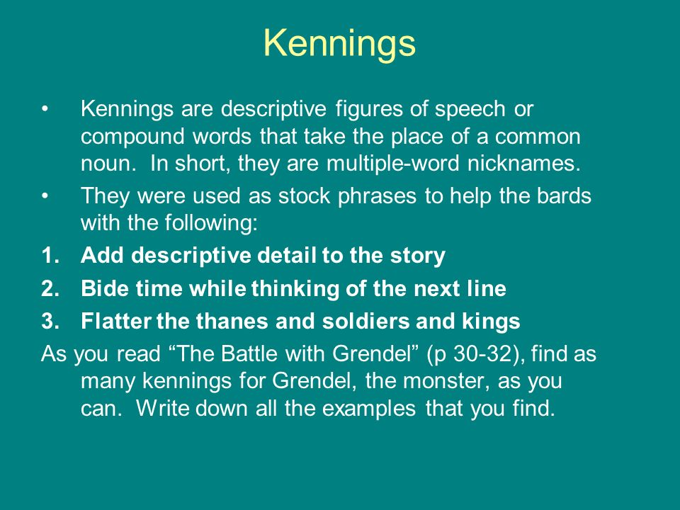 Kennings are descriptive figures of speech or compound words that take the place of a common noun. In short, they are multiple-word nicknames. They we