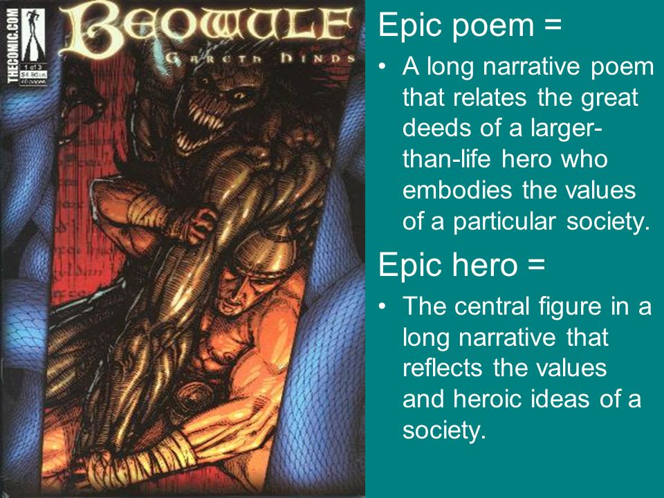 Epic poem = A long narrative poem that relates the great deeds of a larger- than-life hero who embodies the values of a particular society. Epic hero