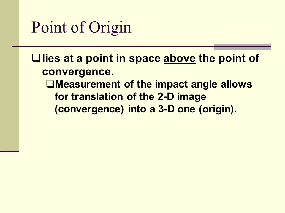 Point of Origin lies at a point in space above the point of convergence. Measurement of the impact angle allows for translation of the 2-D image (conv