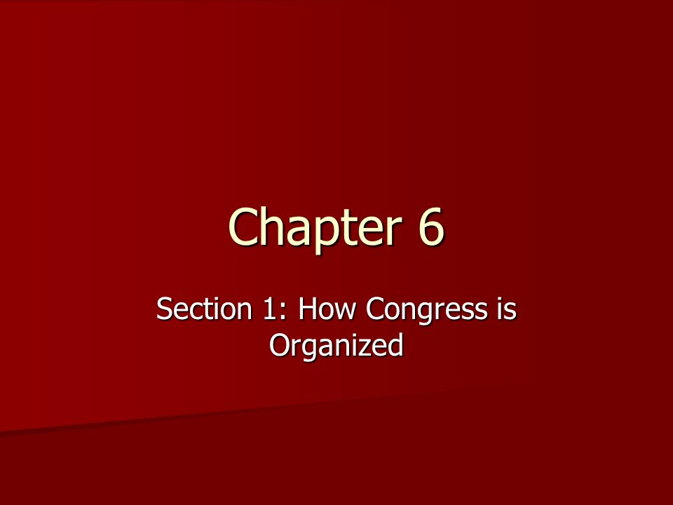 Chapter 6 Section 1: How Congress is Organized