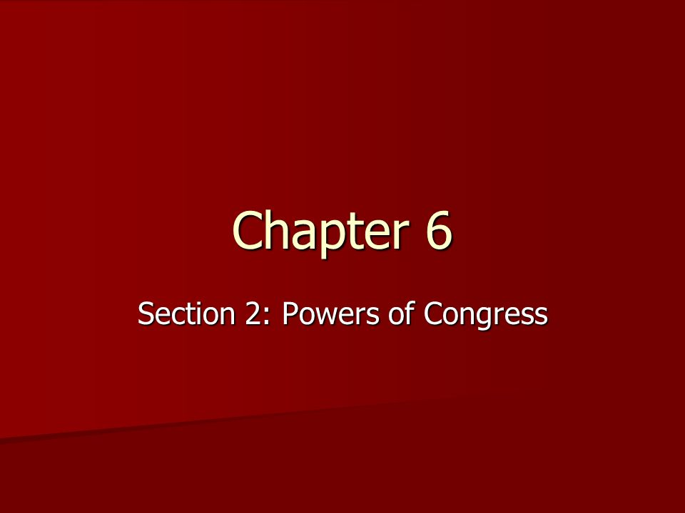 Chapter 6 Section 2: Powers of Congress