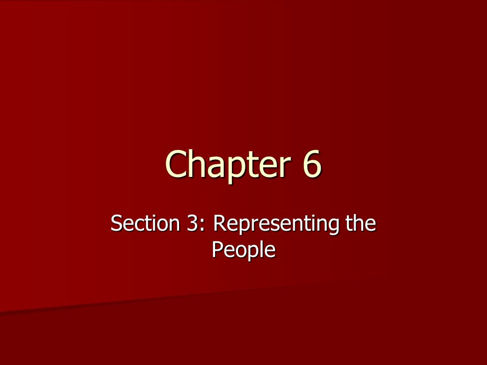 Chapter 6 Section 3: Representing the People