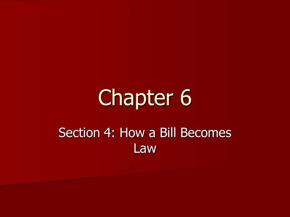 Chapter 6 Section 4: How a Bill Becomes Law