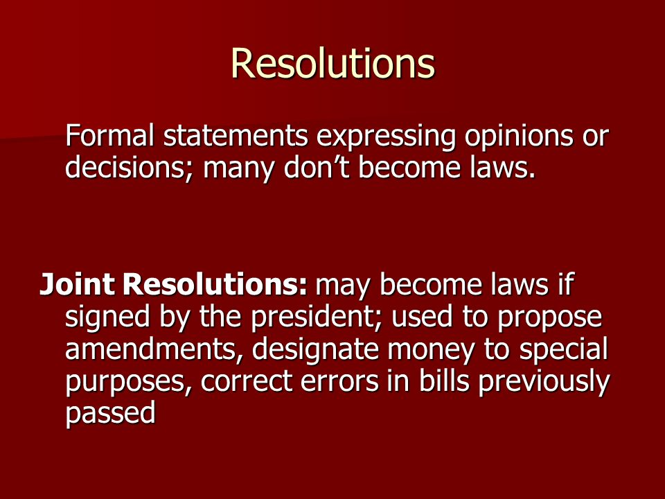 Resolutions Formal statements expressing opinions or decisions; many dont become laws.