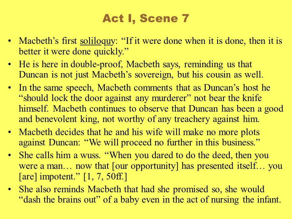 Macbeths first soliloquy: If it were done when it is done, then it is better it were done quickly. He is here in double-proof, Macbeth says, reminding