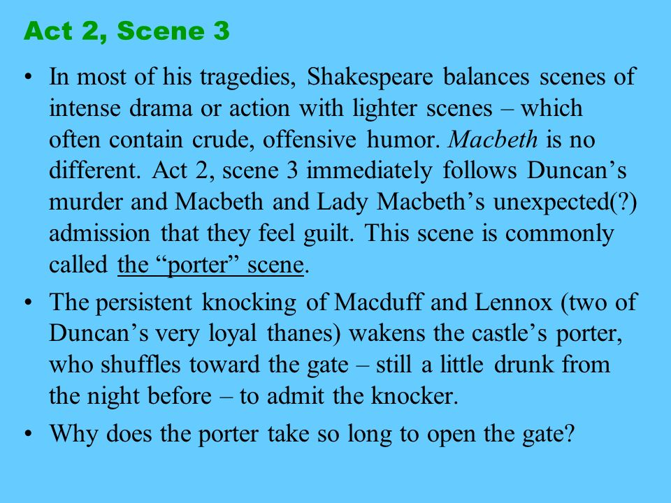 Act 2, Scene 3 In most of his tragedies, Shakespeare balances scenes of intense drama or action with lighter scenes – which often contain crude, offen