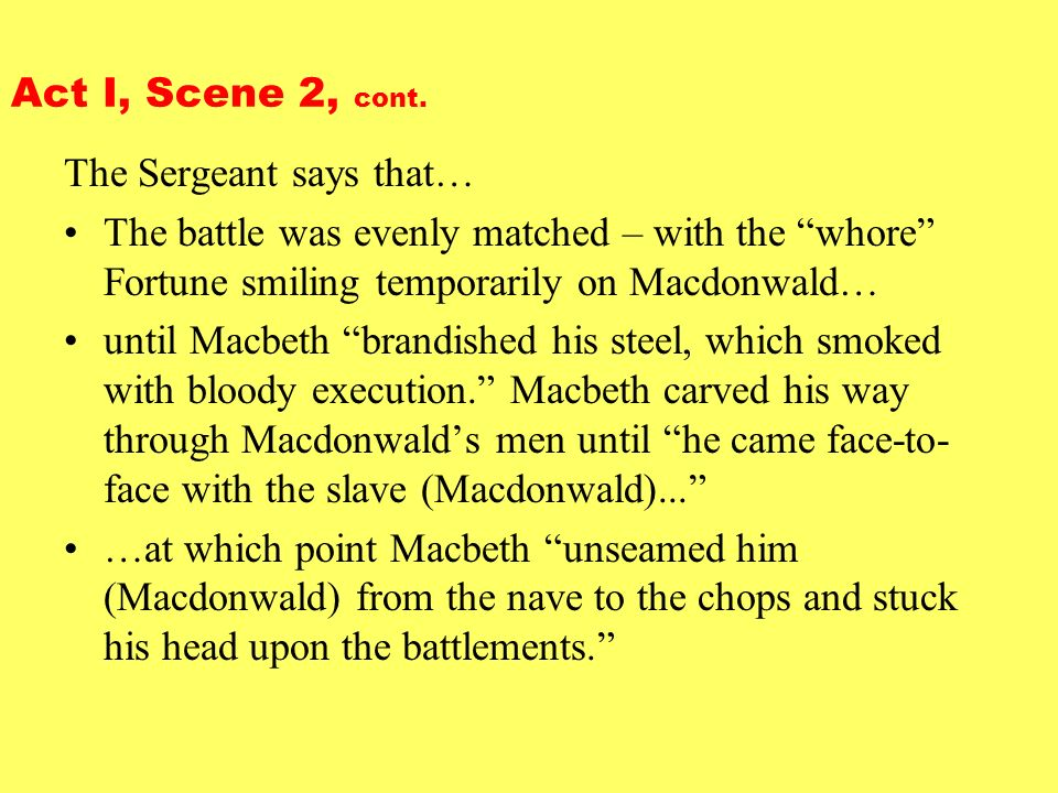Act I, Scene 2, cont. The Sergeant says that… The battle was evenly matched – with the whore Fortune smiling temporarily on Macdonwald… until Macbeth