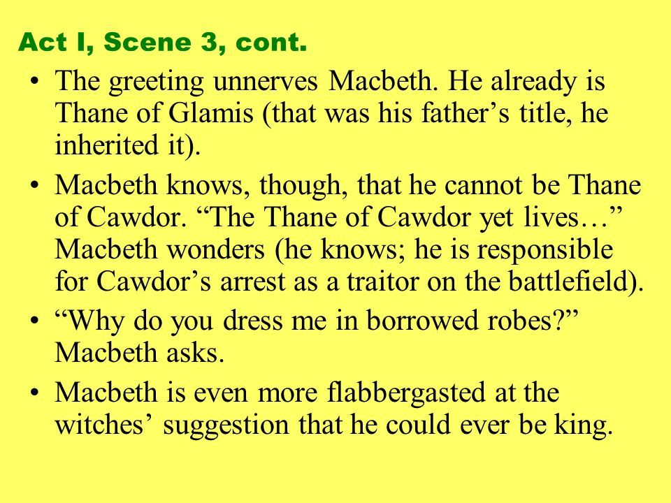 The greeting unnerves Macbeth. He already is Thane of Glamis (that was his fathers title, he inherited it). Macbeth knows, though, that he cannot be T
