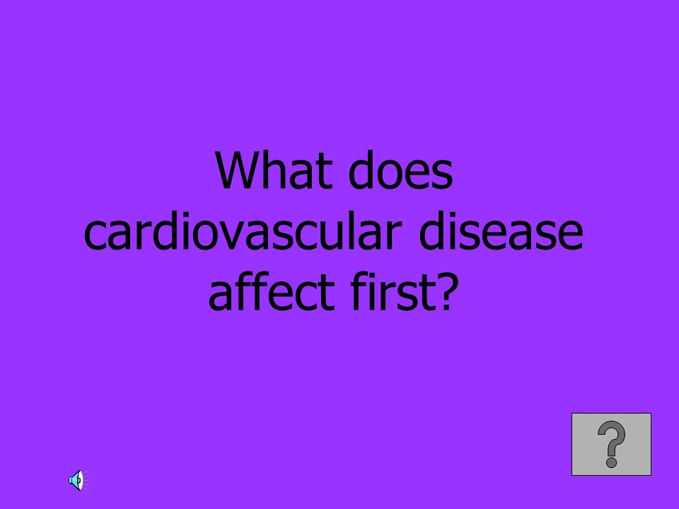 What does cardiovascular disease affect first?