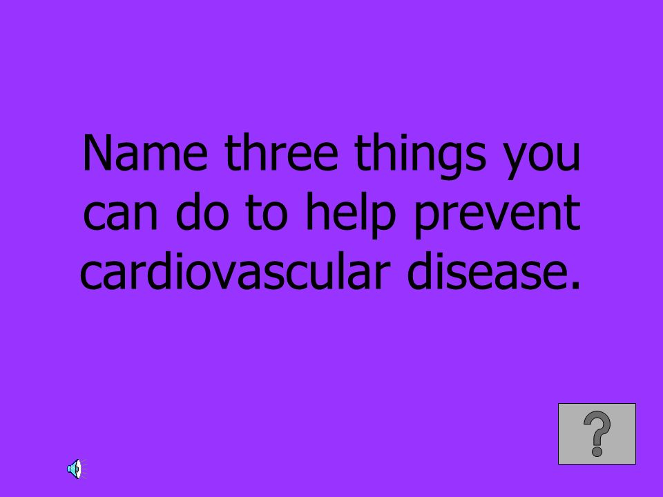 Name three things you can do to help prevent cardiovascular disease.