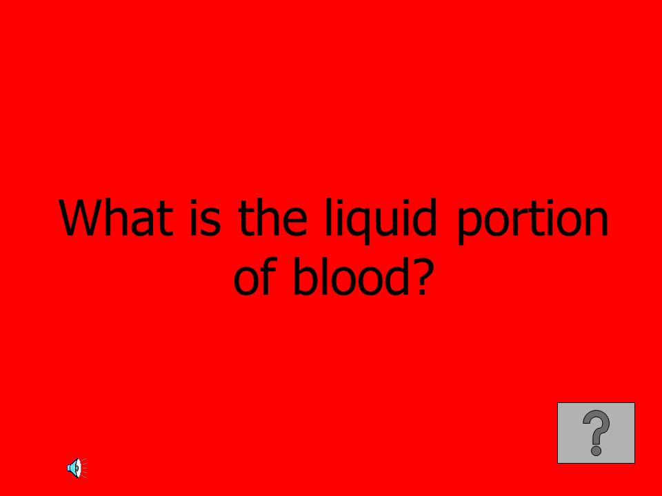 What is the liquid portion of blood?
