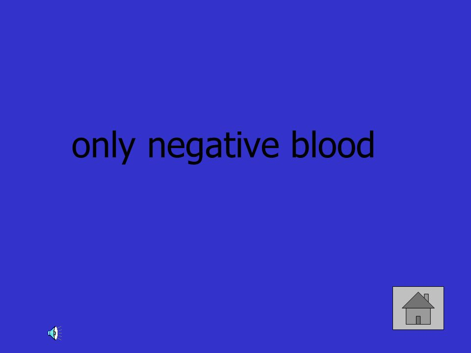 only negative blood