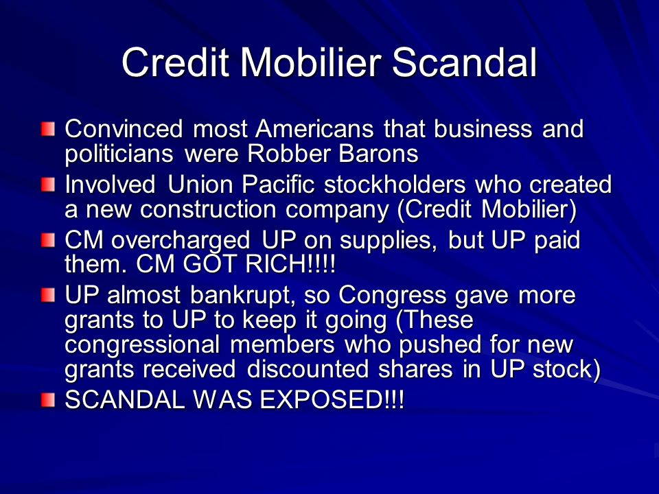 Credit Mobilier Scandal Convinced most Americans that business and politicians were Robber Barons Involved Union Pacific stockholders who created a ne