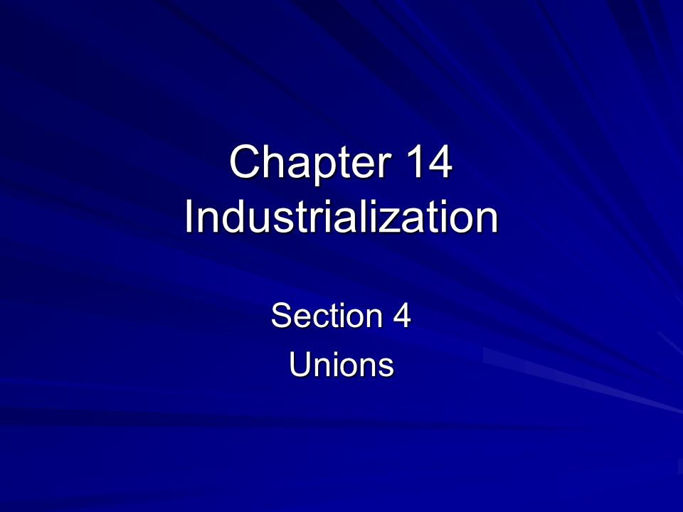 Chapter 14 Industrialization Section 4 Unions
