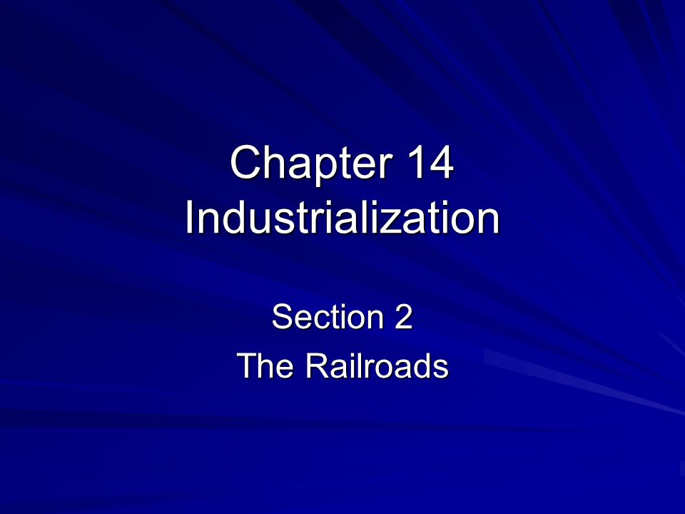 Chapter 14 Industrialization Section 2 The Railroads