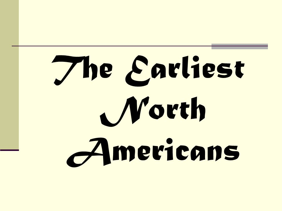 The Earliest North Americans