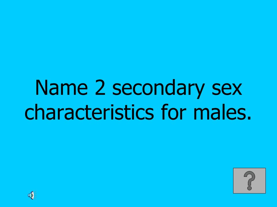 Name 2 secondary sex characteristics for males.
