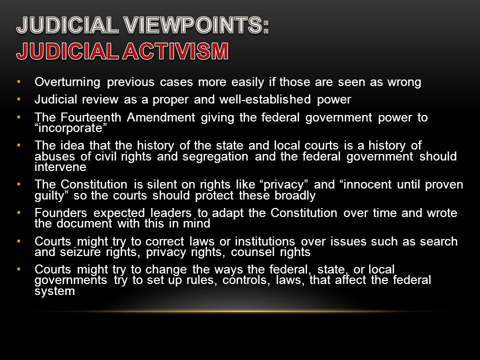 Overturning previous cases more easily if those are seen as wrong Judicial review as a proper and well-established power The Fourteenth Amendment givi