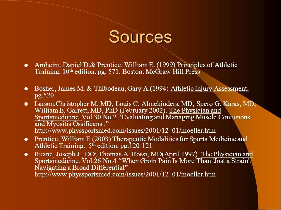 Sources Arnheim, Daniel D.& Prentice, William E.(1999) Principles of Athletic Training.