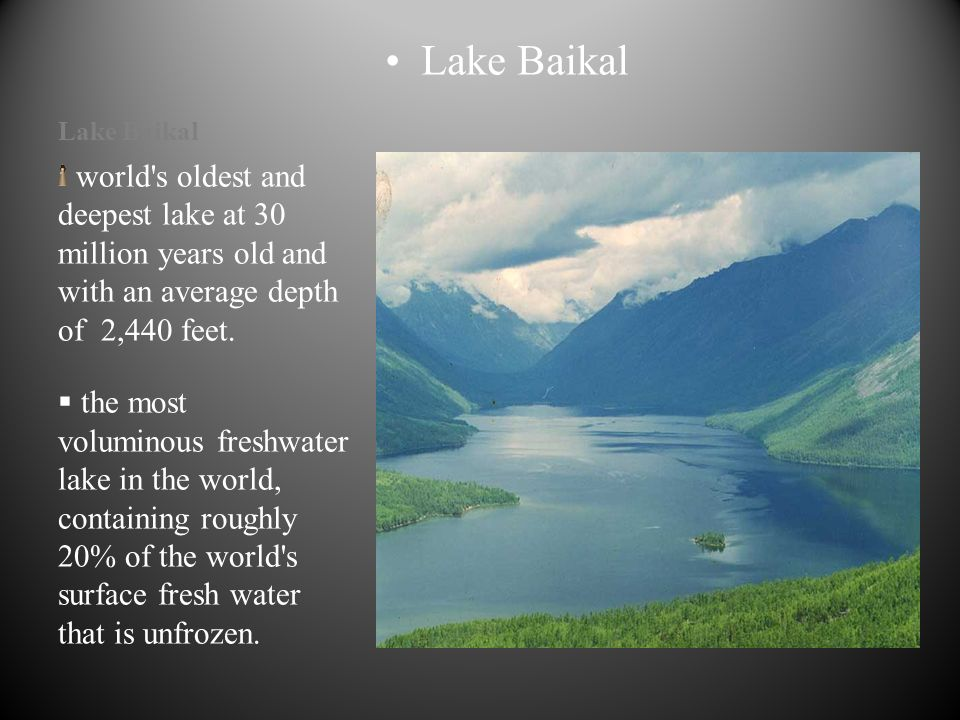 Lake Baikal world s oldest and deepest lake at 30 million years old and with an average depth of 2,440 feet.