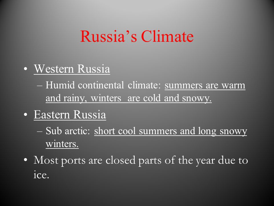Russias Climate Western Russia –Humid continental climate: summers are warm and rainy, winters are cold and snowy. Eastern Russia –Sub arctic: short c