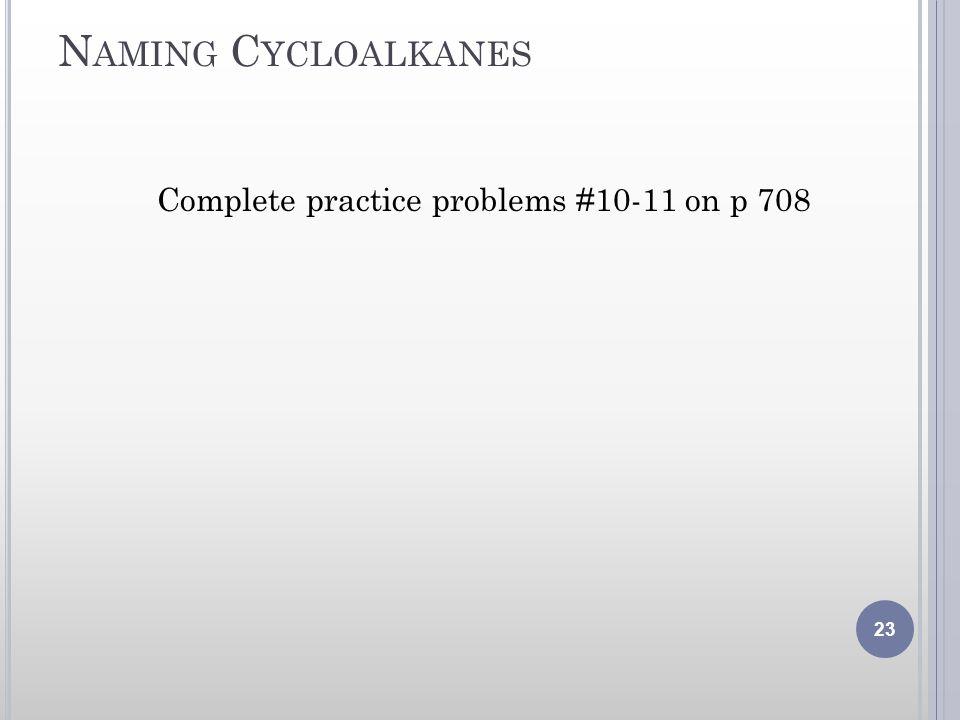 N AMING C YCLOALKANES Complete practice problems #10-11 on p 708 23