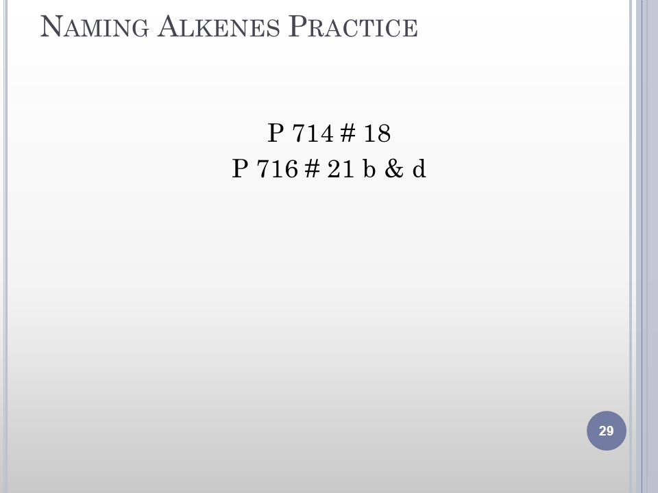 N AMING A LKENES P RACTICE P 714 # 18 P 716 # 21 b & d 29