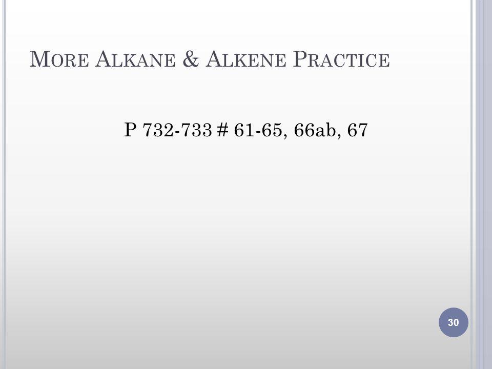 M ORE A LKANE & A LKENE P RACTICE P 732-733 # 61-65, 66ab, 67 30