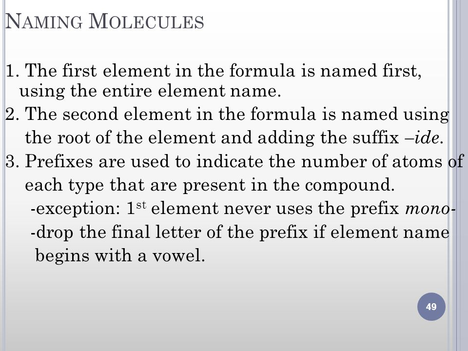 N AMING M OLECULES 1. The first element in the formula is named first, using the entire element name. 2. The second element in the formula is named us