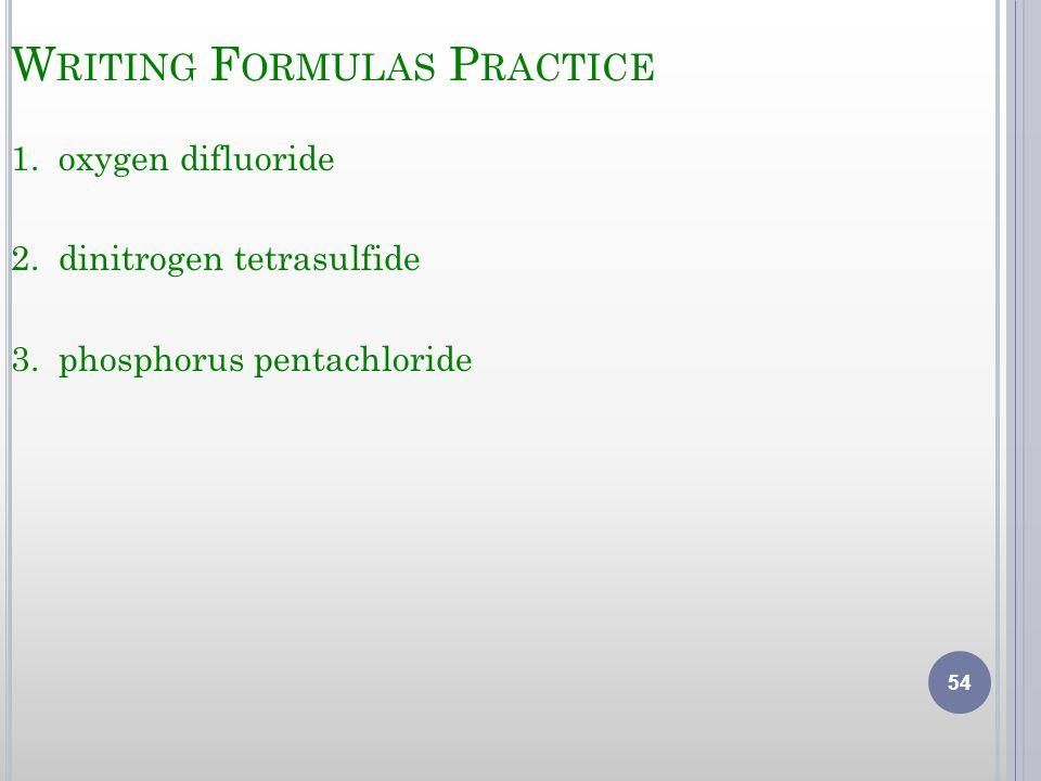 W RITING F ORMULAS P RACTICE 1.oxygen difluoride 2.