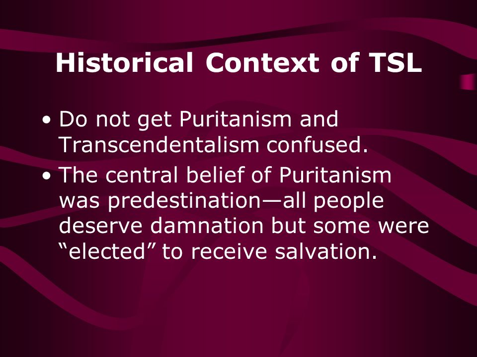 Historical Context of TSL Do not get Puritanism and Transcendentalism confused.