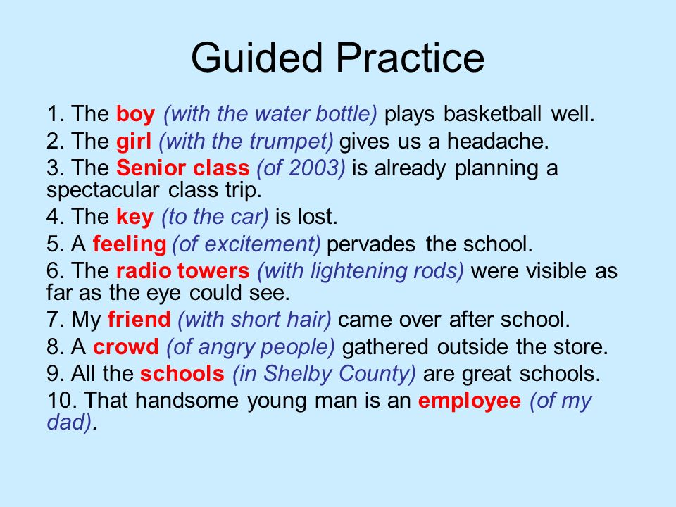 Guided Practice 1. The boy (with the water bottle) plays basketball well. 2. The girl (with the trumpet) gives us a headache. 3. The Senior class (of