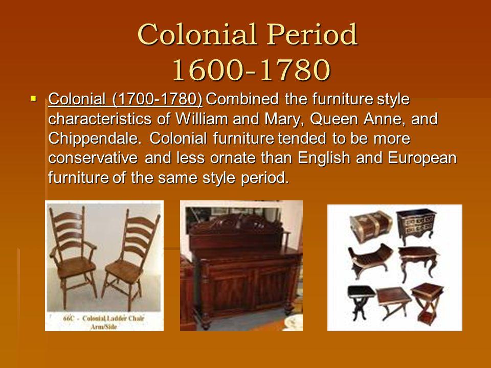Colonial Period 1600-1780 Georgian (1714-1760) Georgian furniture is a more ornate version of Queen Anne.