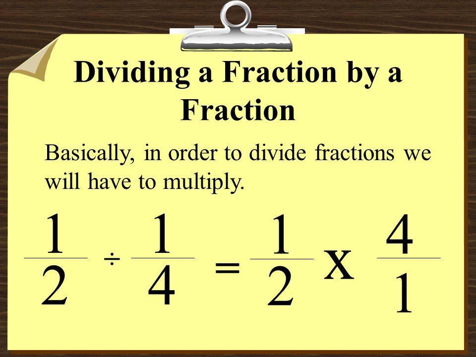 Dividing a Fraction by a Fraction For the problem 1 / 2 ÷ 1 / 4, how could you get an answer of 2 ? Can you see how you could manipulate the fractions