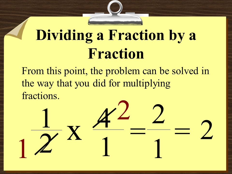 Dividing a Fraction by a Fraction x 1 2 4 1 Basically, in order to divide fractions we will have to multiply.