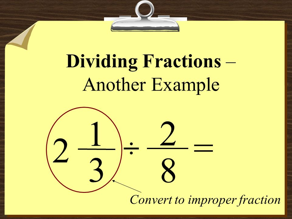 Dividing Fractions 2 9 3 4 = ÷ 3 3 8 So,
