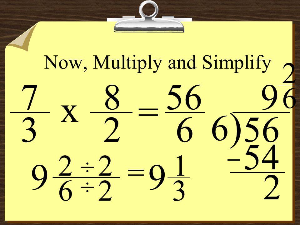 2 8 7 3 = ÷ 8 2 7 3 x Keep Change Flip Dividing Fractions