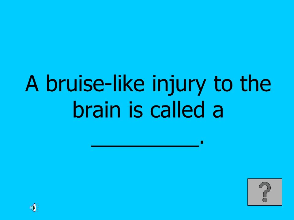 A bruise-like injury to the brain is called a _________.