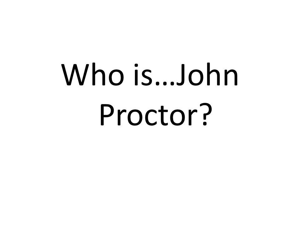 Who is…John Proctor?
