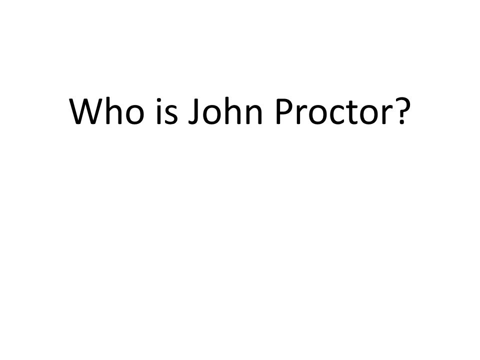 Who is John Proctor?