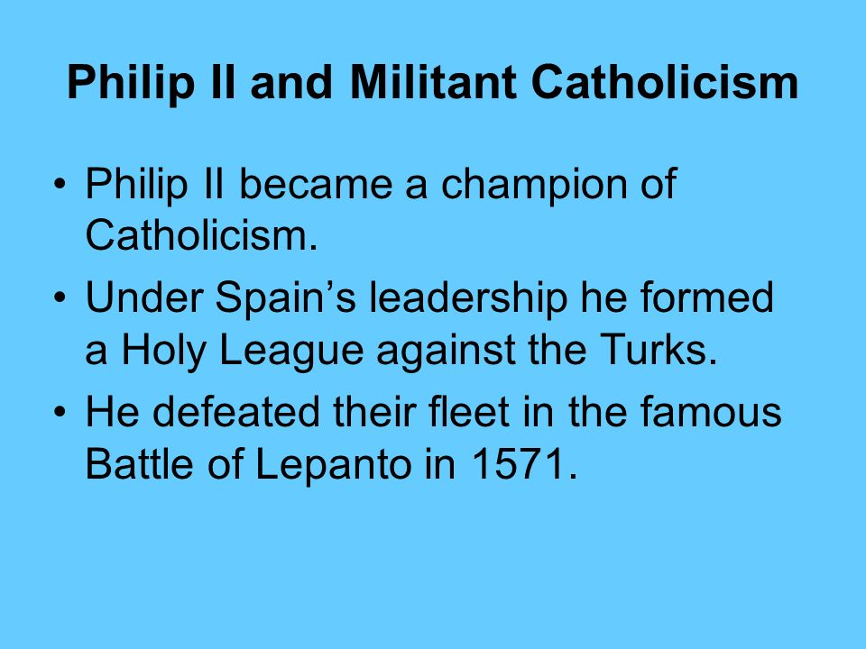 Philip II and Militant Catholicism Philip II wanted to consolidate control over his lands–Spain, the Netherlands, and possessions in Italy and the Ame