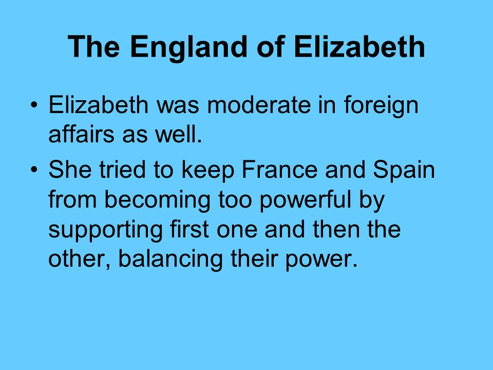 The England of Elizabeth Elizabeth quickly tried to resolve the religious conflicts. She repealed laws favoring Catholics. A new Act of Supremacy name