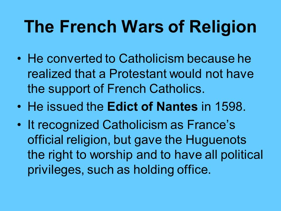 The French Wars of Religion Many townspeople were willing to help nobles weaken the monarchy, so they became a base of opposition against the Catholic