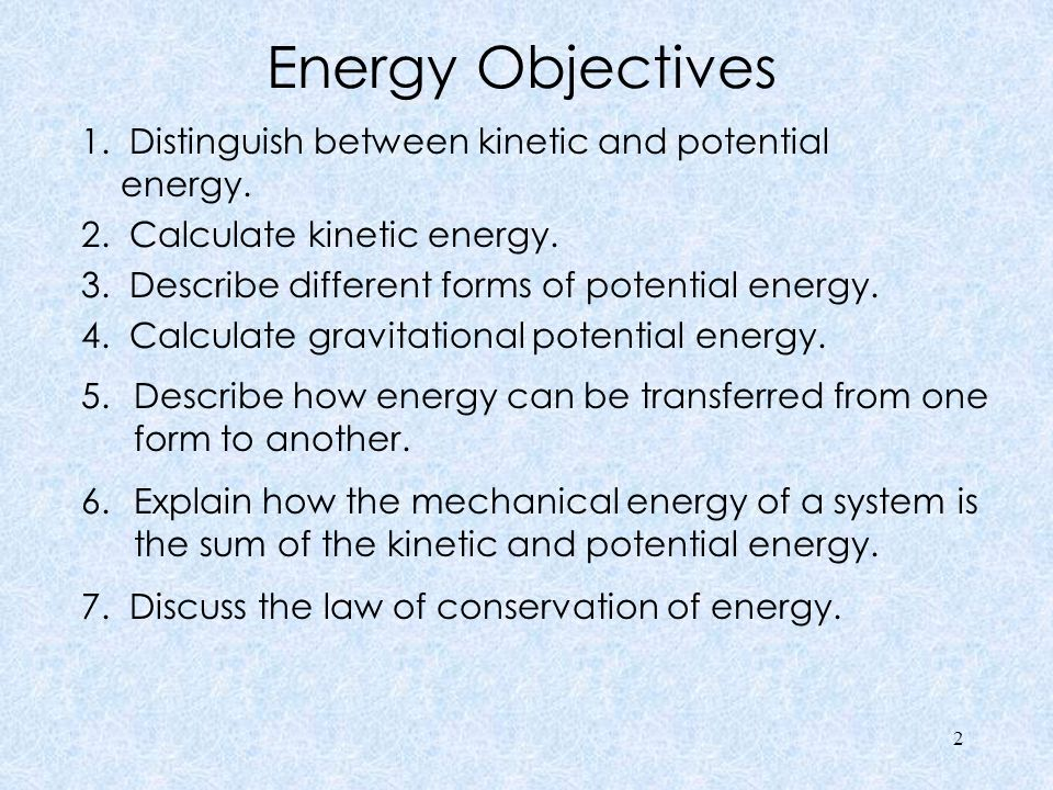 Nature of Energy Energy is the ability to cause change 1.