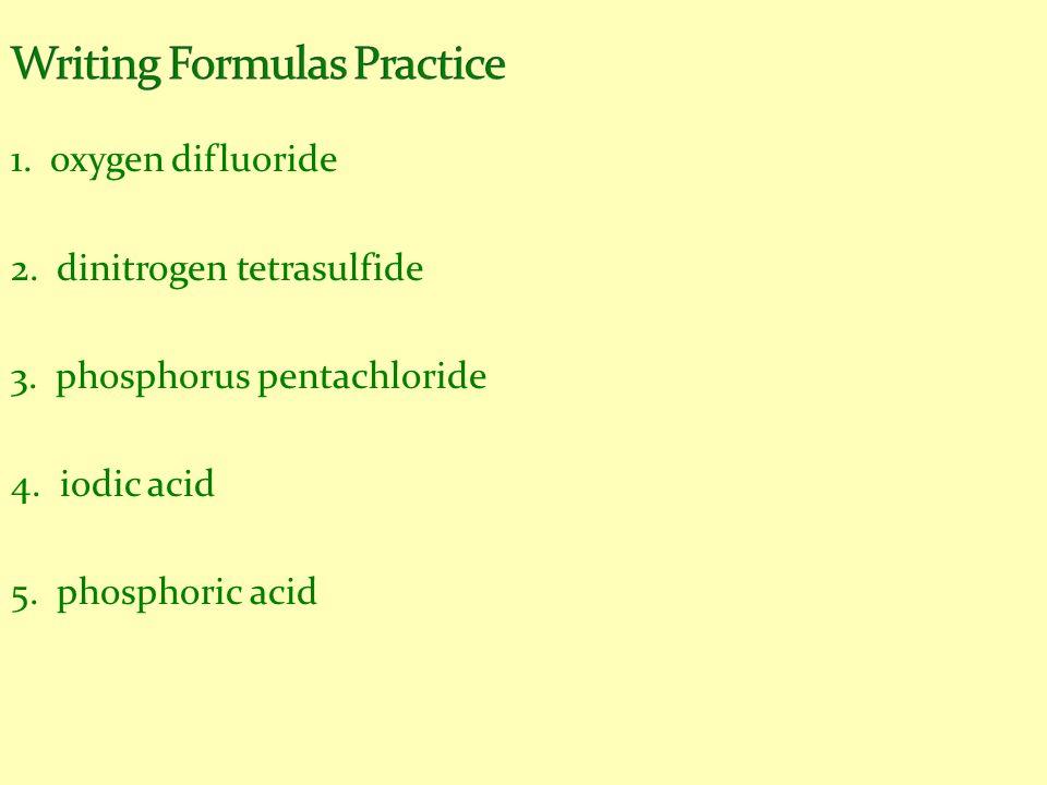 1.oxygen difluoride 2. dinitrogen tetrasulfide 3.